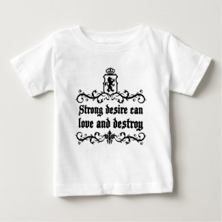 Strong Desire Can Love And Destroy Medieval quote Baby T-Shirt