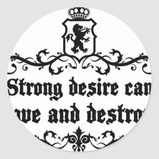 Strong Desire Can Love And Destroy Medieval quote Classic Round Sticker