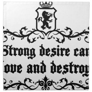 Strong Desire Can Love And Destroy Medieval quote Napkin