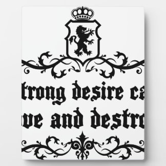 Strong Desire Can Love And Destroy Medieval quote Plaque