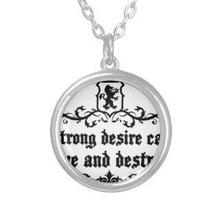Strong Desire Can Love And Destroy Medieval quote Silver Plated Necklace