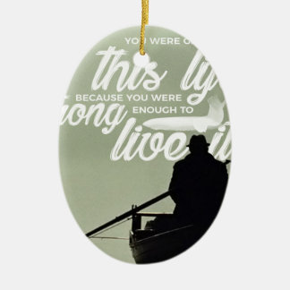 Strong Enough To Live This Life Ceramic Ornament
