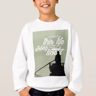 Strong Enough To Live This Life Sweatshirt