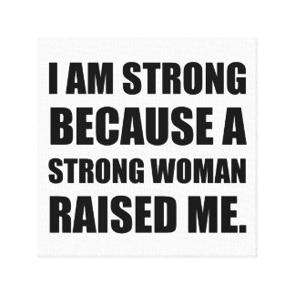 Strong Woman Raised Me Canvas Print