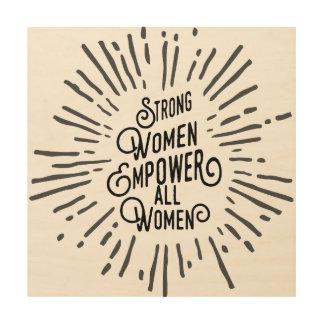 Strong Women Empower Other Women Wood Wall Art
