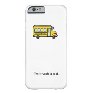 Struggle bus barely there iPhone 6 case