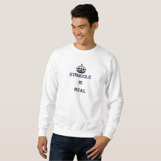 Struggle is real sweatshirt