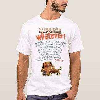 Stubborn Dachshund....Whatever! T-Shirt