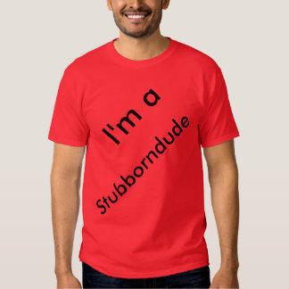 Stubborndude Shirt