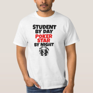 Student by day, Poker Star by night T-Shirt