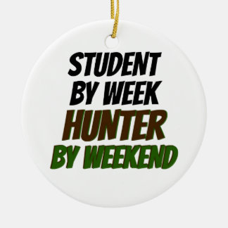 Student by Week Hunter by Weekend Round Ceramic Ornament