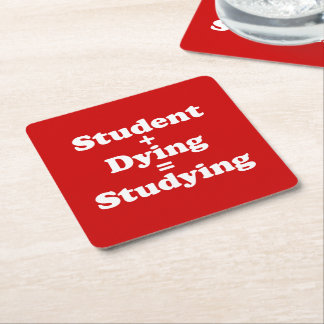 Student Plus Dying Equals Studying Square Paper Coaster