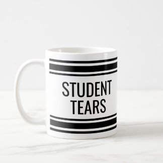 Student Tears - Funny Teacher Classroom Decor Coffee Mug