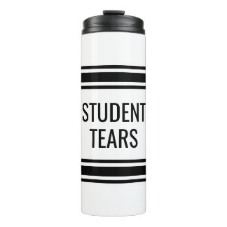 Student Tears - Funny Teacher Classroom Decor Thermal Tumbler