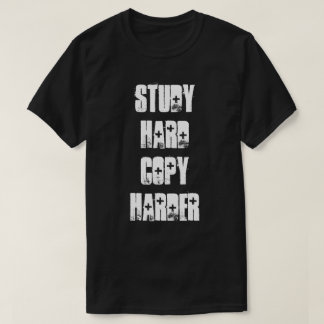 Study Hard, Copy Harder T-Shirt