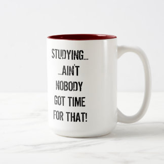 Studying... Ain't Nobody Got Time For That Mug