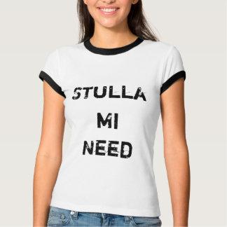 Stulla , Mi, Need T-Shirt
