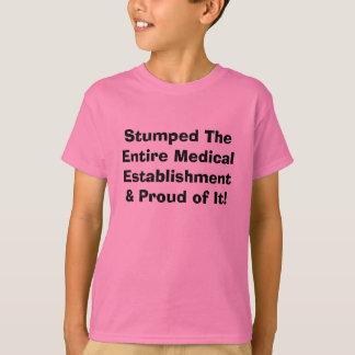 Stumped The Entire Medical Establishment & Prou... T-Shirt