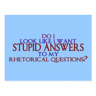 Stupid Answers to my Rhetorical Questions? Postcard
