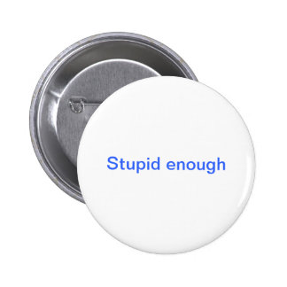 Stupid enough pinback buttons