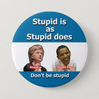 Stupid is as Stupid Does Button
