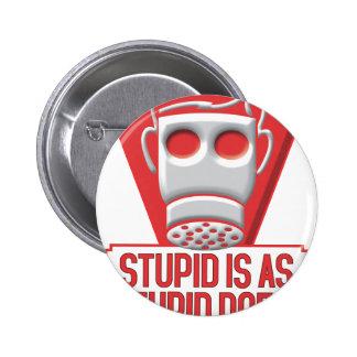 Stupid Is Pins