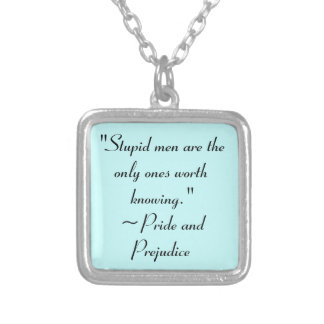 Stupid Men Worth Knowing Jane Austen Quote Silver Plated Necklace