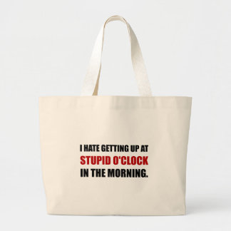 Stupid O'Clock Morning Large Tote Bag