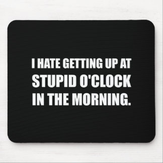 Stupid O'Clock Morning Mouse Pad