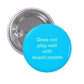 stupid people 1 inch round button