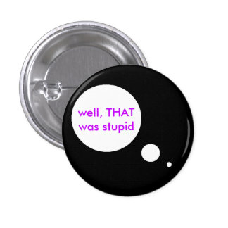 Stupid Thoughts 1 Inch Round Button