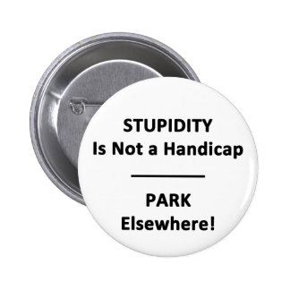 Stupidity is not a Handicap. 2 Inch Round Button