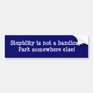 Stupidity is not a handicap bumper sticker