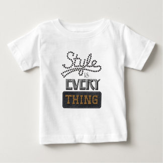 Style Is Everything Baby T-Shirt