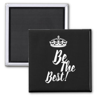 Stylish Be The Best Crown Motivation Magnet