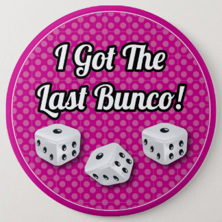 Stylish I Got The Last Bunco! 6 Inch Round Button