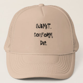 Submit, Conform, Die Trucker Hat
