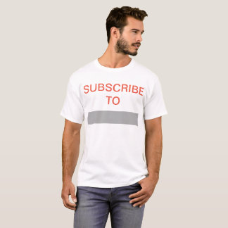 SUBSCRIBE TO (YOUR CHANNEL NAME) T-SHIRT
