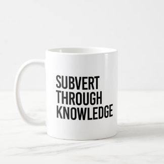 SUBVERT THROUGH KNOWLEDGE - COFFEE MUG