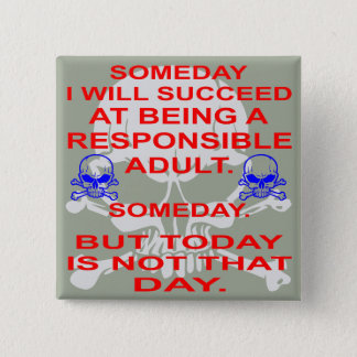 Succeed In Being A Responsible Adult Someday 2 Inch Square Button