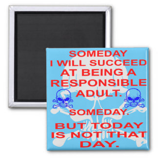 Succeed In Being A Responsible Adult Someday Square Magnet