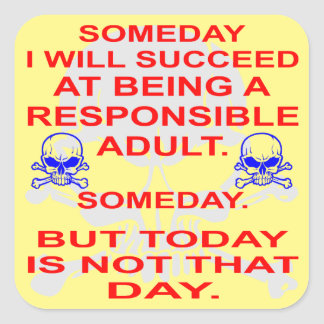 Succeed In Being A Responsible Adult Someday Square Sticker