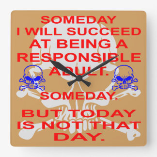 Succeed In Being A Responsible Adult Someday Square Wall Clock