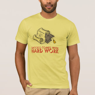 Success Comes With Hard Work T-Shirt
