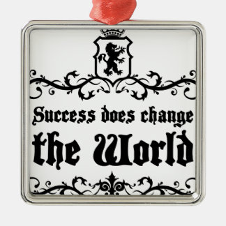 Success Does Change The World Medieval quote Metal Ornament
