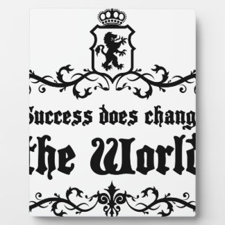 Success Does Change The World Medieval quote Plaque