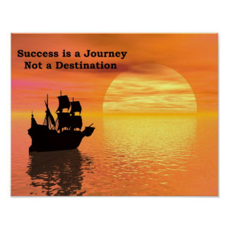 Success is a Journey, Not a destination. Poster