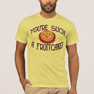 Such A Fruitcake Tee Shirt
