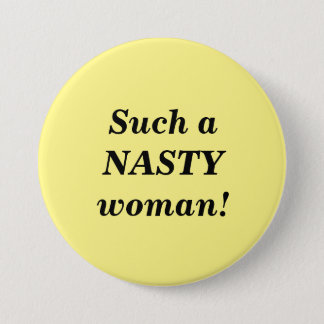 Such a Nasty Woman Button