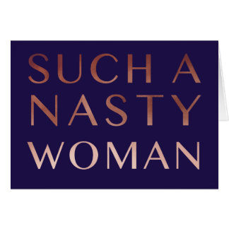 Such a nasty woman greeting card